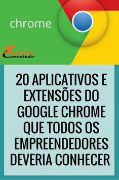 20 Aplicativos e Extensões do Google Chrome Para Empreendedores Online Inteligentes