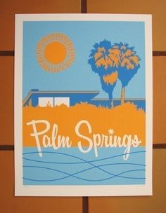 Palm Springs Screenprint by Jason Hill: Ok, I'm officially in love with Palm Springs.