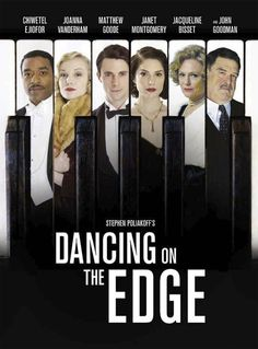 Dancing On The Edge (2013- ) TV Series. A black jazz band becomes entangled in the aristocratic world of 1930s London as they seek fame and fortune. Chiwetel Ejiofor, Matthew Goode, Joanna Vanderham..  Very well done, though predictable.