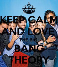 KEEP CALM AND LOVE  THE BIG  BANG THEORY