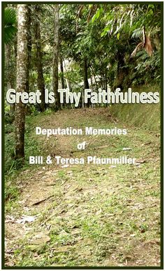 Great is Thy Faithfullness: Deputation Memories of Bill and Teresa Pfaunmiller
