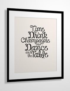 Quote print Time to Drink Champagne and Dance on the by MiraDoson, $20.00