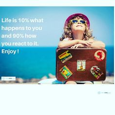 Life is 10% what happens to you and 90% how you react to it. Enjoy every minute! #digitalwhitespace