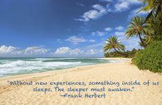 without new experiences,something inside of us sleeps.The sleeper must awaken,