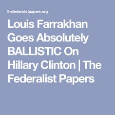Louis Farrakhan Goes Absolutely BALLISTIC On Hillary Clinton | The Federalist Papers