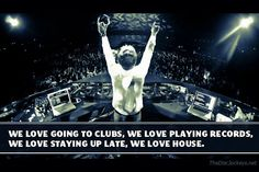We Love Going To Clubs, We Love Playing Records... - House Music Quote