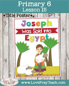 Poster and other Lesson helps, ideas and printables for Primary 6 Lesson 15: Joseph Was Sold into Egypt