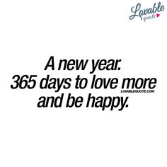 A new year. 365 days to love more and be happy. ❤  Be happy this year. Love more this year. ❤  Lovable quote. #lovequote #happiness