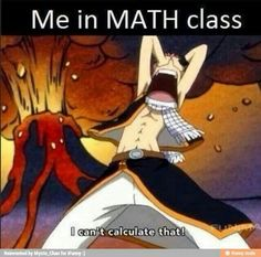 Me in math class, I can't calculate that!, funny, text, Natsu Dragneel; Fairy Tail