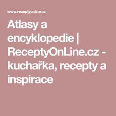 Atlasy a encyklopedie | ReceptyOnLine.cz - kuchařka, recepty a inspirace