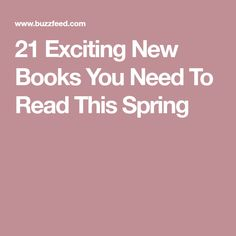 21 Exciting New Books You Need To Read This Spring