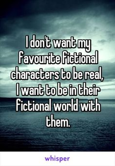 Well, there are some that I wish i could pull into my world to save them from the horrors of theirs.... but other than that yeah!