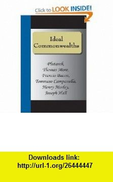 Ideal Commonwealths (9781595476319) Thomas More, Tommaso Campanella, Henry Morley, Joseph Hall, Francis Bacon , ISBN-10: 1595476318  , ISBN-13: 978-1595476319 ,  , tutorials , pdf , ebook , torrent , downloads , rapidshare , filesonic , hotfile , megaupload , fileserve