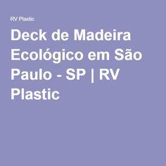 Deck de Madeira Ecológico em São Paulo - SP   RV Plastic