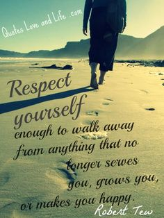 Quotes About Changes Your Life | Life Quotes – Respect yourself enough... something I need to repeat to my slef