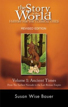 The Story of the World: History for the Classical Child: Volume 1: Ancient Times: From the Earliest Nomads to the Last Roman Emperor, Revised Edition by Susan Wise Bauer