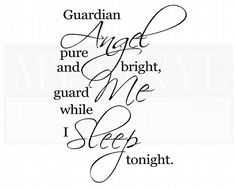 Guardian Angel pure and bright, guard me while I sleep tonight Your Guardian Angel, Angel Quotes, Me Quotes, Wall Quotes, Qoutes, Engel Tattoos, Angeles, Def Not, Cherub