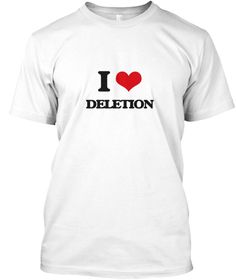 I Love Deletion White T-Shirt Front - This is the perfect gift for someone who loves Deletion. Thank you for visiting my page (Related terms: I love,I love Deletion,I heart Deletion,Deletion,Cancellation, Crossing Out, Cut, Expunction, Expung ...)