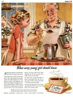 What every young girl should know.... Coffee perks you up!... Leyendecker51     Flickr - Photo Sharing!