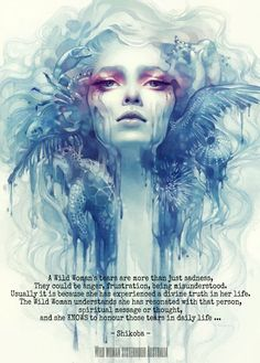 A Wild Woman's tears are more than just sadness, They could be anger, frustration, being misunderstood. Usually it is because she has experienced a divine truth in her life. The Wild Woman understands she has resonated with that person, spiritual message or thought and she KNOWS to honour those tears in daily life ... - Shikoba - WILD WOMAN SISTERHOOD™