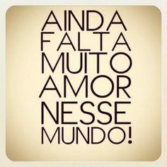 Ainda Falta Muito Amor Nesse Mundo!