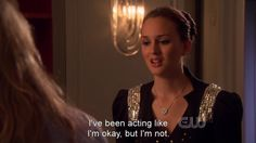 """I've been acting like I'm okay, but I'm not. They say it's a broken heart, but I hurt in my whole body..."" Blair Waldorf"