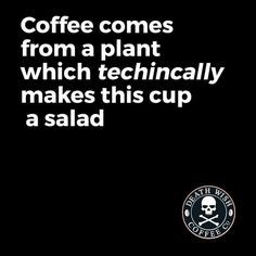 #coffee #coffeequotes I eat salad every day. So healthy.