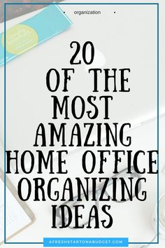20 of the best ideas on how to organize your home office. Click the post to check them out.
