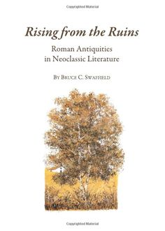 Rising from the Ruins: Roman Antiquities in Neoclassic Literature - available from Dawsonera