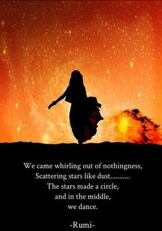 We came whirling out of nothingness, scattering stars like dust,.The stars made a circle, and in the middle, we dance. (Rumi) original image from favim Kahlil Gibran, Rumi Love Quotes, Words Quotes, Life Quotes, Inspirational Quotes, Sad Sayings, Spiritual Awakening, Spiritual Quotes, Poster