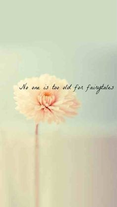 """No one is too old for fairytails."""