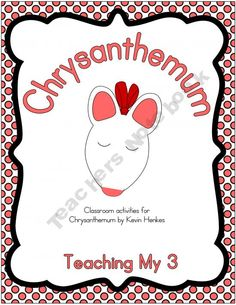 Activities to go along with Chrysanthemum.  11 different lessons that would be great for reading, writing and math centers.