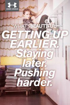 What's Beautiful. GETTING UP EARLIER. Staying later. Pushing harder. #whatsbeautiful @Joanne Hunter Matthews Armour