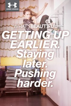 What's Beautiful. GETTING UP EARLIER. Staying later. Pushing harder. #whatsbeautiful @UAWomen