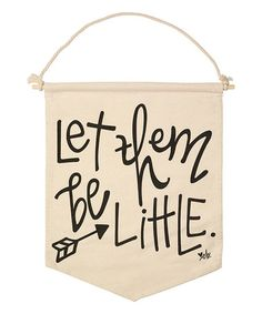 Another great find on #zulily! 'Let Them Be Little' Banner    LFF Designs   www.facebook.com/LFFdesigns