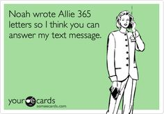 Noah wrote Allie 365 letters so I think you can answer my text message....
