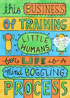 """""""this business of training little humans for life is a mind-boggling process."""" [unknown] #Parenting (art by aimee at artsyville)"""