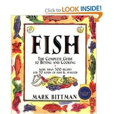 Fish: The Complete Guide to Buying and Cooking  Mark Bittman {the only bittman cookbook i open}