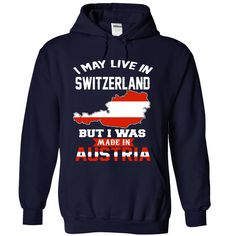 I May Live In SWITZERLAND But I Was Made In AUSTRIA
