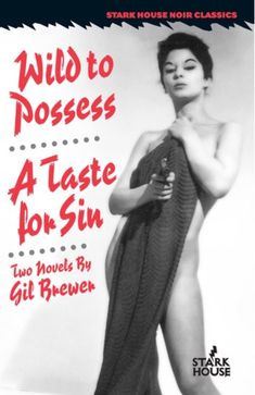 "Wild to Possess / A Taste for Sin (Stark House Noir Classics): Two classic, obsessive noir novels from the late and early ""Gil Brewer is the premier architect of the Gold Medal noir.""--Jack O'Connell, author of Word Made Flesh. Man And Wife, Another Man, Film Music Books, Pulp Fiction, Grief, Novels, This Book, Ebooks, Author"