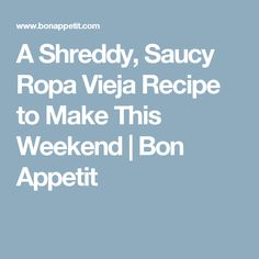 A Shreddy, Saucy Ropa Vieja Recipe to Make This Weekend | Bon Appetit