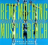 awesome Remembering Muscle Beach: Where Hard Bodies Began–Photographs and Memories