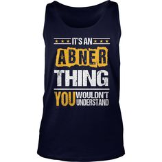 Funny ABNER TShirt For Men/Women. Birthday Gifts #gift #ideas #Popular #Everything #Videos #Shop #Animals #pets #Architecture #Art #Cars #motorcycles #Celebrities #DIY #crafts #Design #Education #Entertainment #Food #drink #Gardening #Geek #Hair #beauty #Health #fitness #History #Holidays #events #Home decor #Humor #Illustrations #posters #Kids #parenting #Men #Outdoors #Photography #Products #Quotes #Science #nature #Sports #Tattoos #Technology #Travel #Weddings #Women