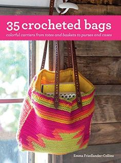 35 Crocheted Bags: Colorful Carriers from Totes and Baskets to Purses and Cases