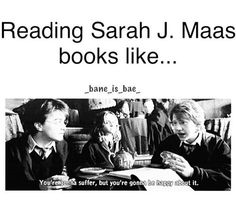Sarah J. Maas books make you suffer, but you are happy about it!