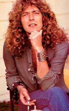 Robert Plant – I thought he was the hottest thing alive when I was in high school.