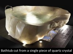 Bathtub cut from a single quartz crystal! The energy from this would be amazing!