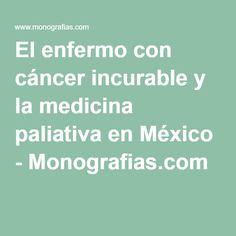 El enfermo con cáncer incurable y la medicina paliativa en México - Monografias.com