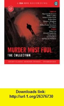 Murder Most Foul The Collection Eight Classic Murder Stories (A CSA Word Recording) (9781934997420) Algernon Blackwood, Brian Cox , ISBN-10: 1934997420  , ISBN-13: 978-1934997420 ,  , tutorials , pdf , ebook , torrent , downloads , rapidshare , filesonic , hotfile , megaupload , fileserve