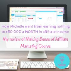 How Michelle went from earning nothing to $50,000 a MONTH in affiliate income - My review of Making Sense of Affiliate Marketing Course